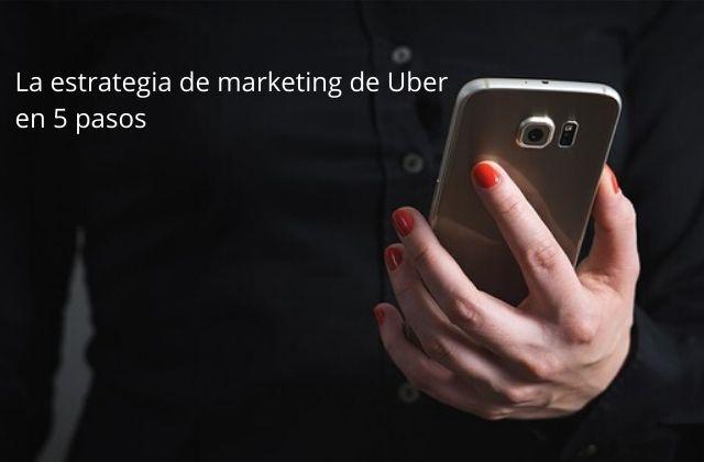 La estrategia de marketing de Uber en 5 pasos