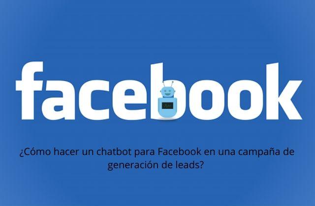 ¿Cómo hacer un chatbot para Facebook en una campaña de generación de leads?