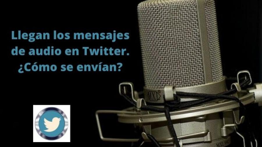 Llegan los mensajes audio en Twitter. ¿Cómo se envían_