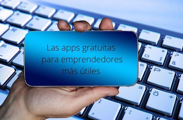 las apps gratuitas para emprendedores más útiles