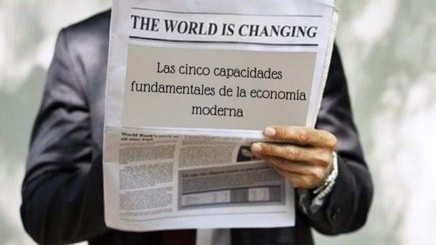 Las cinco capacidades fundamentales de la economía moderna