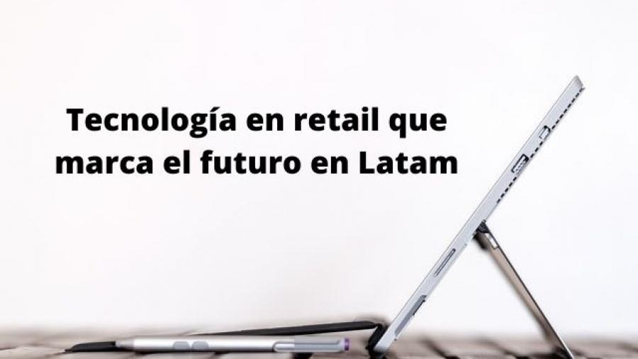 Tecnología en retail que marca el futuro en Latam