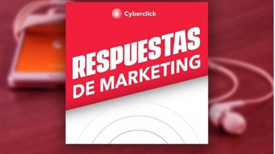 podcast Respuestas de marketing de Cyberclick