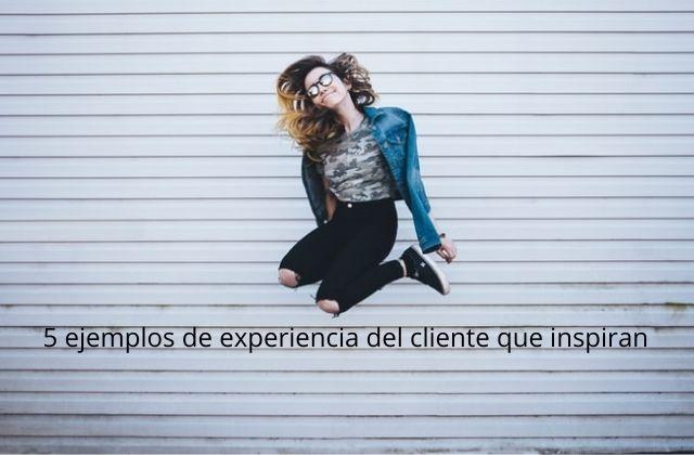 5 ejemplos de experiencia del cliente para inspirar